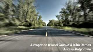 Andrey Potyomkin - Astrogation (Blood Groove & Kikis Remix)