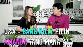 Q&A - BANG BILLY PILIH AMANDA YANG MANA ??