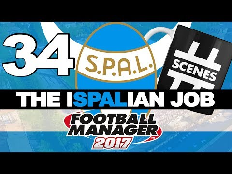THE ISPALIAN JOB   PART 34   ABSOLUTE SCENES   FOOTBALL MANAGER 2017