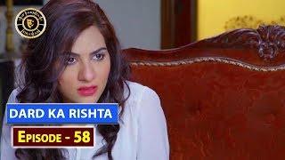 Dard Ka Rishta Episode 58 - Top Pakistani Drama