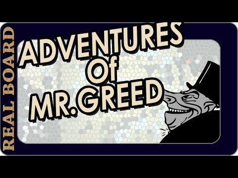 The Adventures of Mr Greed - Real Board Lecture