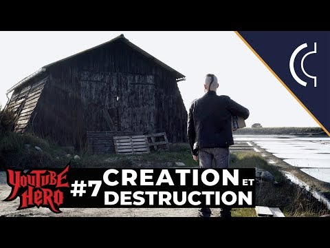 CRÉATION ET DESTRUCTION – Youtube Hero #7
