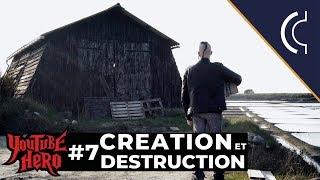 CRÉATION ET DESTRUCTION – Youtube Hero #7