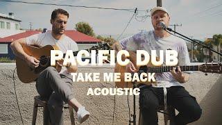 Pacific Dub -Take Me Back (Acoustic)