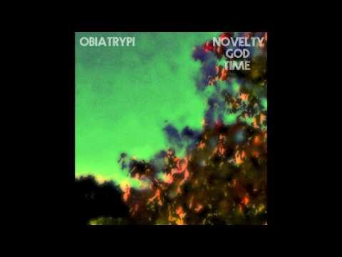 Obiatrypi - Novelty, God, Time [2012 Full Album]