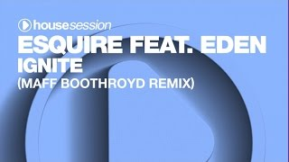 eSQUIRE ft. Eden - Ignite (Maff Boothroyd Remix)
