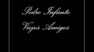 Pedro Infante - Viejos Amigos