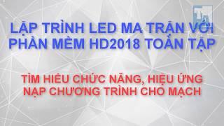 Hướng dẫn lập trình mạch điều khiển led ma trận HD - Phần mềm HD 2018 - P2