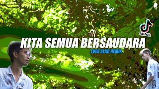Download TIKTOK DERO ! KITA SEMUA BERSAUDARA ( EVER SLKR REMIX )