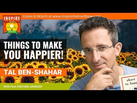 TAL BEN SHAHAR: Things to Make You Happier in Life!