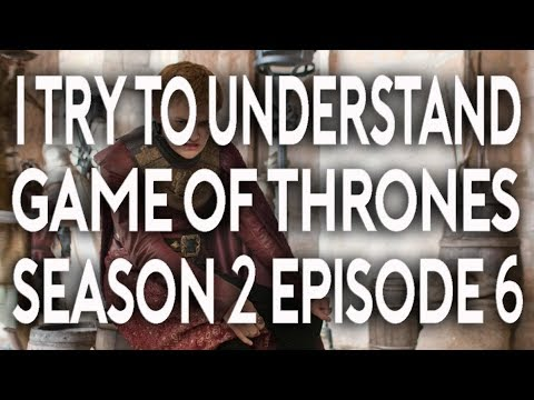 I Try To Understand Game of Thrones Season 2 Episode 6