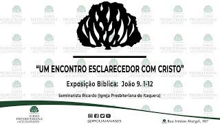 """Exposição bíblica: """"Um encontro esclarecedor com Cristo"""" - João 9. 1-12"""
