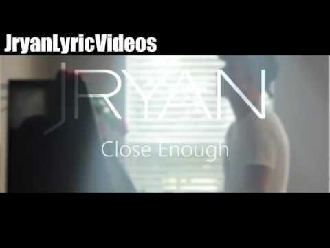 JRyan - Close Enough ( official lyric video )