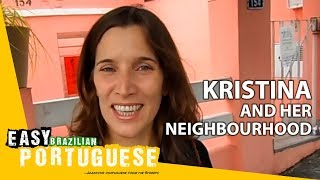 Kristina and her neighbourhood | Super Easy Brazilian Portuguese 1
