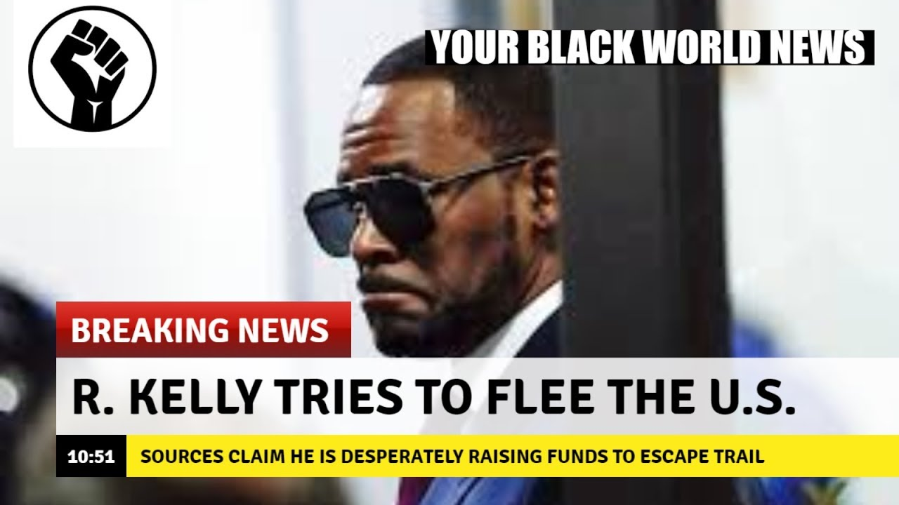 R Kelly Attempts To Flee Country To Avoid Sex Abuse Trial