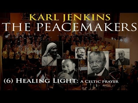 Karl Jenkins' Peacemakers (06) Healing Light A Celtic prayer