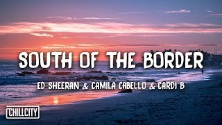 Ed Sheeran - South of the Border (feat. Camila Cabello & Cardi B) [Lyrics]