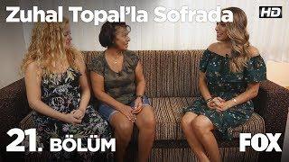 Zuhal Topal'la Sofrada 21. Bölüm