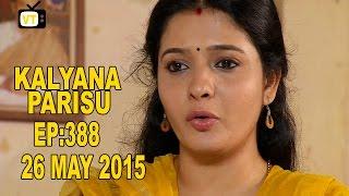 Kalyana Parisu - Tamil Serial | Episod 388 | 26/05/2015