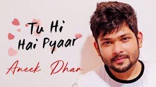 Video Tu Hi Hai Pyaar | Aneek Dhar | SaReGaMaPa Winner | Hindi Music Video 2018 download MP3, 3GP, MP4, WEBM, AVI, FLV Agustus 2018