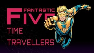 5 Best Time Travelers - Fantastic Five