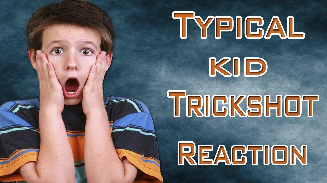 Typical Trickshot Reaction