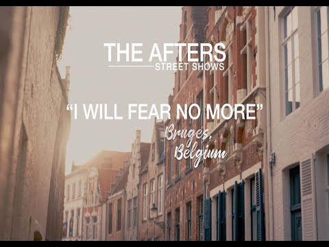 I Will Fear No More - The Afters Street Shows