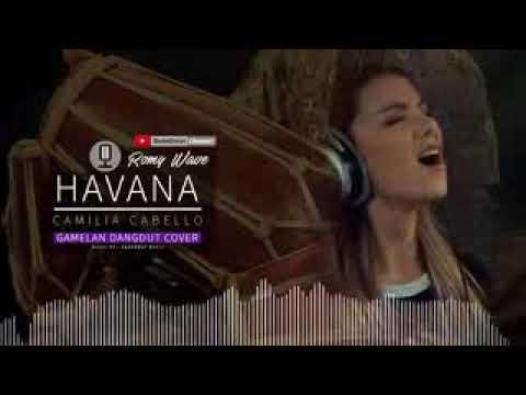 HAVANA   CAMILIA CABELLO    ROMY WAVE   Gamelan Da