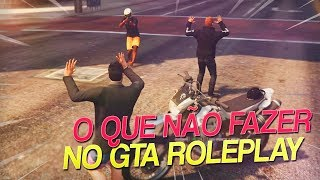 O QUE NÃO FAZER NO GTA ROLEPLAY!