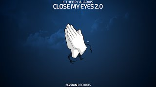K Theory & Jarvis - Close My Eyes 2 0