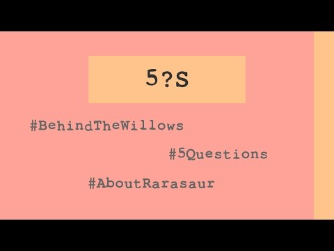 Rarasaur answers 5 Questions from BehindTheWillows