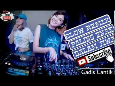 DJ SLOW REMIX PALING ENAK DALAM JIWA PART 3||GADIS CANTIK