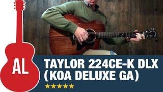 Taylor 224ce-K DLX (Koa Deluxe Grand Auditorium)