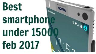 Best / Top Smartphone Under 15000  February  2017
