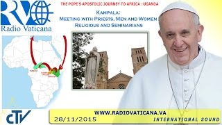 Francis in Uganda: Meeting with priests - 2015.11.28