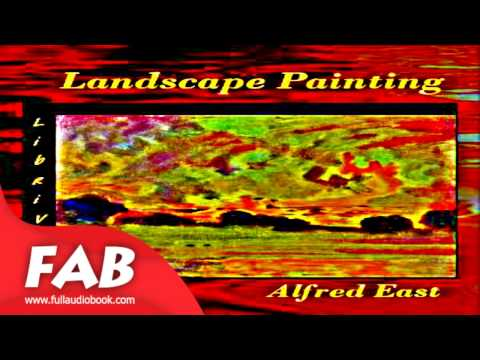 The Art of Landscape Painting in Oil Colour Full Audiobook by Sir Alfred Edward EAST