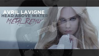 Avril Lavigne - Head Above Water (Metal Remix) Video