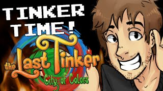 The Last Tinker: City of Colors - TINKER TIME!