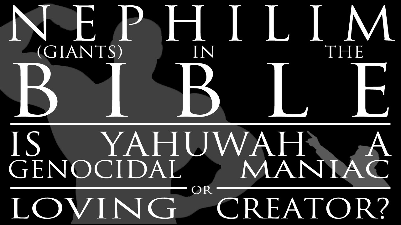 Nephilim (Giants) in the Bible: Is Yahuwah a Genocidal