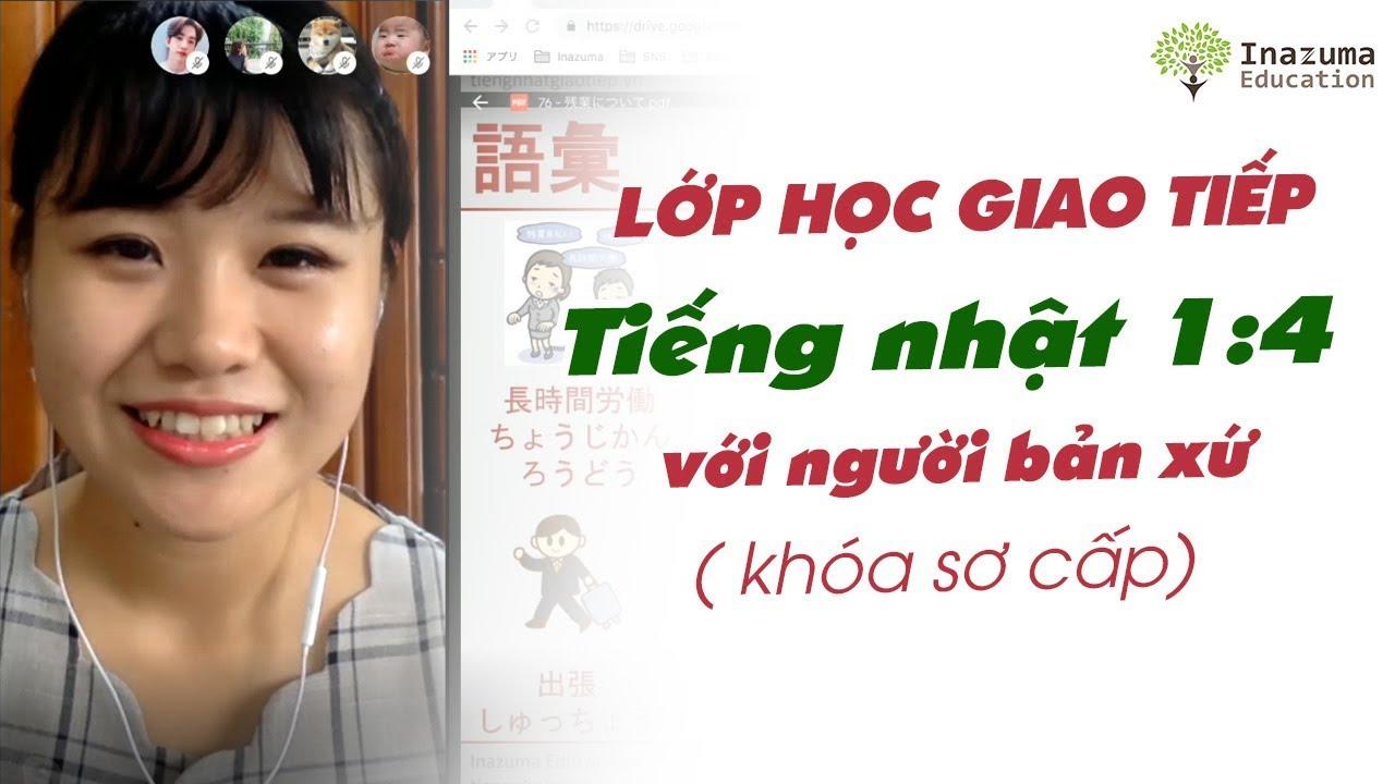 Lớp học giao tiếp tiếng Nhật Online với người bản xứ (1 thầy - 4 trò). Lớp sơ cấp