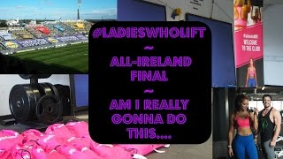 #ladieswholift ~ All-Ireland Final ~ Am I really gonna do this...
