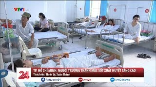 TP. Hồ Chí Minh: Số người trưởng thành mắc sốt xuất huyết tăng cao   VTV24