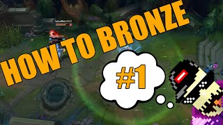 How to be Bronze #1 [League of Legends]