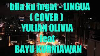 Bila Ku Ingat - LINGUA ( COVER ) YULIAN OLIVIA Feat BAYU KURNIAWAN