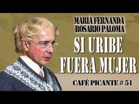 SI URIBE FUERA MUJER, PROPUESTA DE MARIA DEL ROSARIO GUERRA CAFÉ PICANTE Nº 51