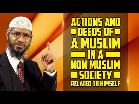 Actions and Deeds of a Muslim in a Non Muslim Society Related to himself - Dr Zakir Naik