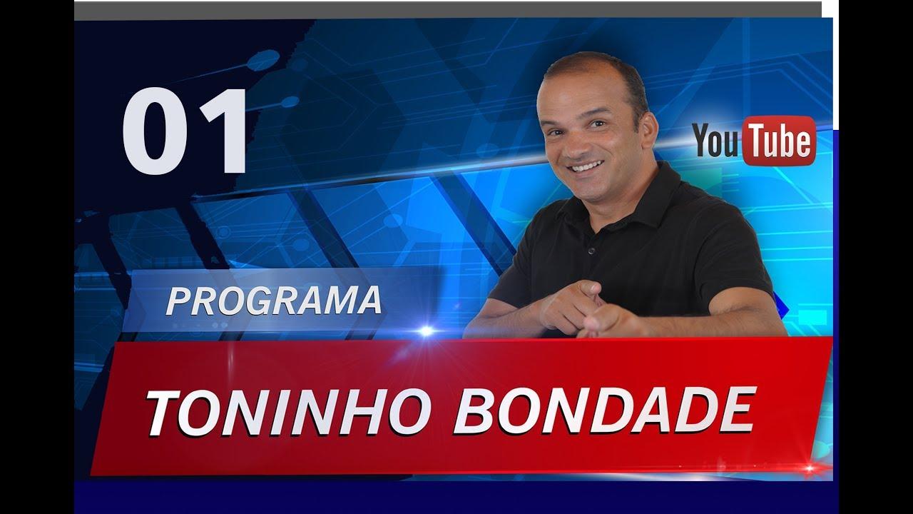 PROGRAMA TONINHO BONDADE NO YOUTUBE (01) ASSISTA E COMPARTILHE!