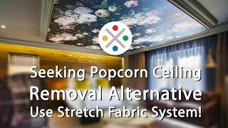 Popcorn Ceiling Removal Alternative - Use Stretch Fabric System!