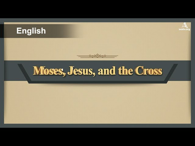 Moses, Jesus, and the Cross 【 World Mission Society Church of God 】