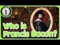 Who is Francis Bacon?